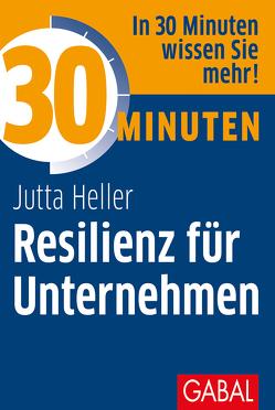 30 Minuten Resilienz für Unternehmen von Heller,  Jutta