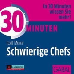 30 Minuten Schwierige Chefs von Bergmann,  Gisa, Grauel,  Heiko, Meier,  Rolf