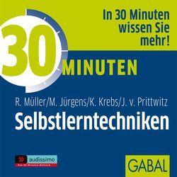30 Minuten Selbstlerntechniken von Franke,  Gabi, Grauel,  Heiko, Jürgens,  Martin, Karolyi,  Gilles, Krebs,  Klaus, Müller,  Rudolf, Prittwitz,  Joachim von