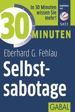 30 Minuten Selbstsabotage von Fehlau,  Eberhard G
