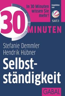 30 Minuten Selbstständigkeit von Demmler,  Stefanie, Hübner,  Hendrik