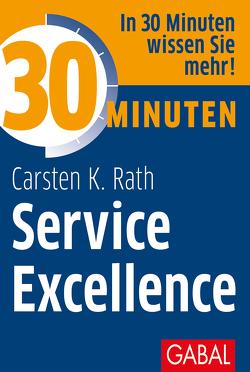 30 Minuten Service Excellence von Rath,  Carsten K.