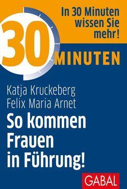 30 Minuten So kommen Frauen in Führung! von Arnet,  Felix Maria, Kruckeberg,  Katja