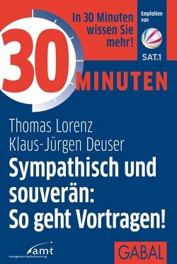 30 Minuten Sympathisch und souverän: So geht Vortragen! von Deuser,  Klaus-Jürgen, Lorenz,  Thomas