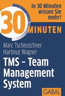30 Minuten TMS – Team Management System von Tscheuschner,  Marc, Wagner,  Hartmut