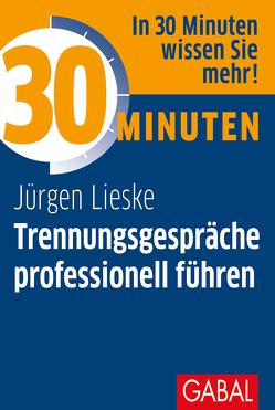 30 Minuten Trennungsgespräche professionell führen von Lieske,  Jürgen