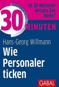30 Minuten Wie Personaler ticken von Willmann,  Hans-Georg