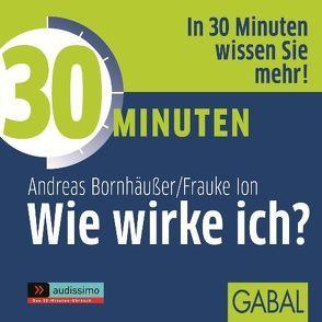 30 Minuten Wie wirke ich? von Bornhäußer,  Andreas, Franke,  Gabi, Ion,  Frauke, Karolyi,  Gilles, Piedesack,  Gordon