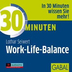 30 Minuten Work-Life-Balance von Deckner,  Michael, Dressler,  Sonngard, Karolyi,  Gilles, Seiwert,  Lothar J