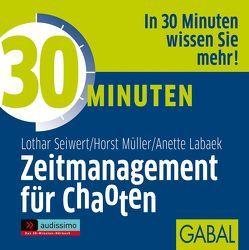 30 Minuten Zeitmanagement für Chaoten von Bergmann,  Gisa, Grauel,  Heiko, Labaek-Noeller,  Anette, Mueller,  Horst, Seiwert,  Lothar