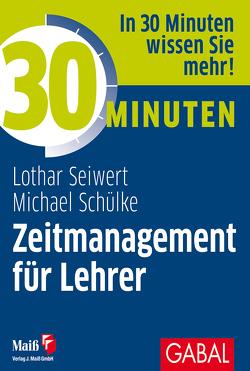 """30 Minuten Zeitmanagement für Lehrer von Küstenmacher,  Werner """"Tiki"""", Schülke,  Michael, Seiwert,  Lothar"""