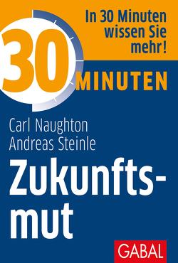 30 Minuten Zukunftsmut von Naughton,  Carl, Steinle,  Andreas
