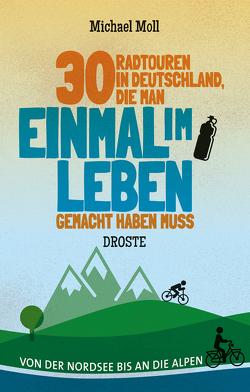 30 Radtouren in Deutschland, die man einmal im Leben gemacht haben muss von Moll,  Michael
