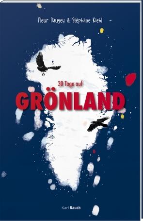 30 Tage in Grönland von Daugey ,  Fleur, Kiehl,  Stéphane, Weppen,  Annette von der