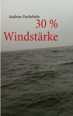 30 % Windstärke von Puchebuhr,  Andreas