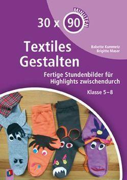 30 x 90 Minuten – Textiles Gestalten von Kummetz,  Babette, Maser,  Brigitte