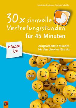 30 x sinnvolle Vertretungsstunden für 45 Minuten – Klasse 3/4 von Neubauer,  Friederike, Schößler,  Stefanie