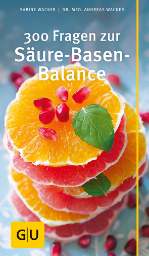 300 Fragen zur Säure-Basen-Balance von Wacker,  Andreas, Wacker,  Sabine