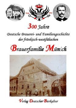 300 Jahre deutsche Brauerei- und Familiengeschichte der fränkisch-westfälischen Brauerfamilie Münich von Münch,  Detlef