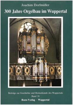 300 Jahre Orgelbau im Wuppertal von Dorfmüller,  Joachim, Metschies,  Michael