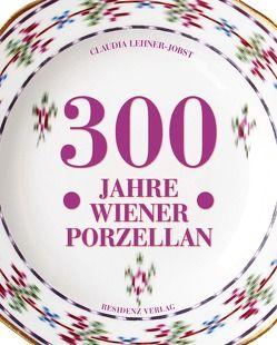 300 Jahre Wiener Porzellan von Lehner-Jobst,  Claudia