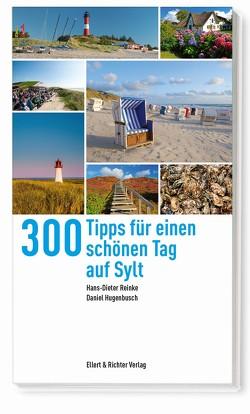 300 Tipps für einen schönen Tag auf Sylt von Hugenbusch,  Daniel, Reinke,  Hans-Dieter