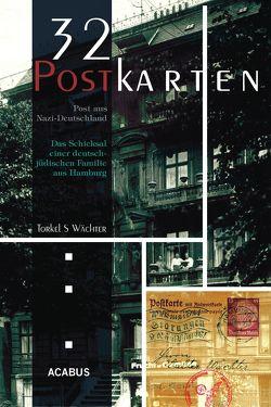 32 Postkarten – Post aus Nazi-Deutschland. Das Schicksal einer deutsch-jüdischen Familie aus Hamburg vor der Deportation von Berf,  Paul, Wächter,  Torkel S