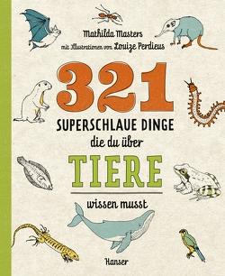 321 superschlaue Dinge, die du über Tiere wissen musst von Masters,  Mathilda, Ochel,  Stefanie, Perdieus,  Louize