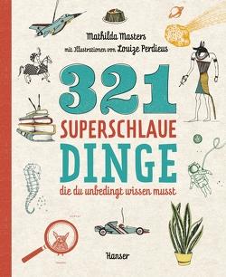 321 superschlaue Dinge, die du unbedingt wissen musst von Masters,  Mathilda, Ochel,  Stefanie, Perdieus,  Louize