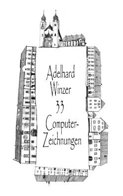 33 Computer-Zeichnungen von Winzer,  Adelhard