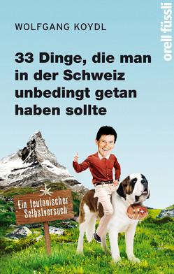33 Dinge, die man in der Schweiz unbedingt getan haben sollte von Koydl,  Wolfgang