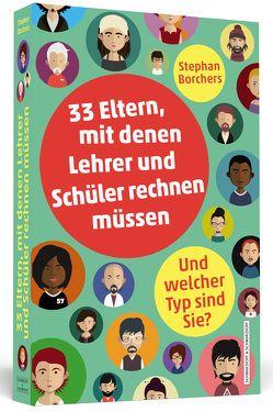33 Eltern, mit denen Lehrer und Schüler rechnen müssen von Borchers,  Stephan