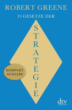 33 Gesetze der Strategie von Greene,  Robert, Pross-Gill,  Ingrid