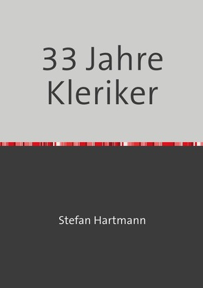 33 Jahre Kleriker von Hartmann,  Stefan