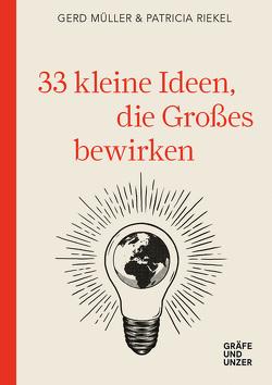 33 kleine Ideen, die Großes bewirken von Müller,  Gerd, Riekel,  Patricia