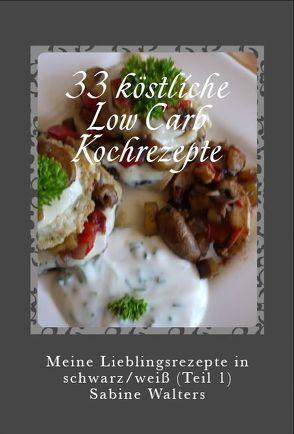 33 köstliche Low Carb Kochrezepte von Walters,  Sabine