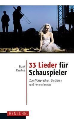 33 Lieder für Schauspieler von Raschke,  Frank