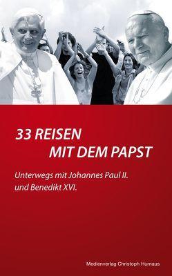 33 Reisen mit dem Papst von Hurnaus,  Christoph, Ratzinger,  Georg