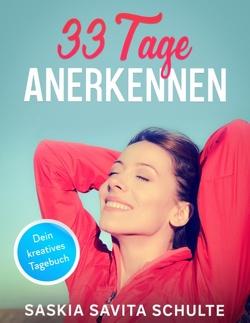 33 Tage Anerkennen von Live,  Saskia, Schulte,  Saskia Savita
