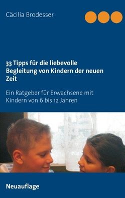 33 Tipps für die liebevolle Begleitung von Kindern der neuen Zeit von Brodesser,  Cäcilia