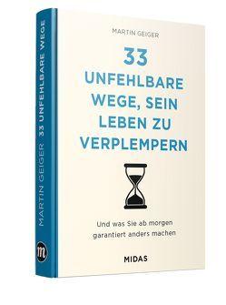 33 unfehlbare Wege, um sein Leben zu verplempern von Geiger,  Martin