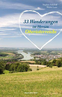 33 Wanderungen im Herzen Oberösterreichs von Lanz,  Walter, Sokoloff,  Stephen