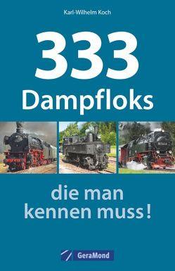 333 Dampfloks, die man kennen muss! von Koch,  Karl-Wilhelm