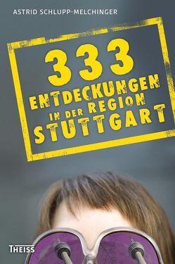 333 Entdeckungen in der Region Stuttgart von Schlupp-Melchinger,  Astrid
