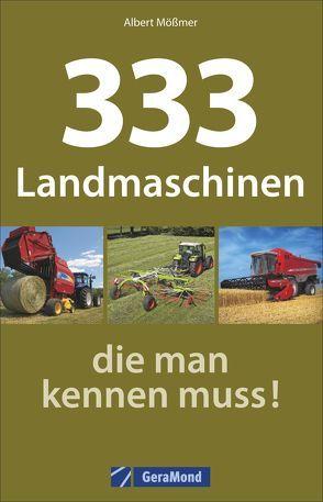333 Landmaschinen, die man kennen muss! von Mößmer,  Albert