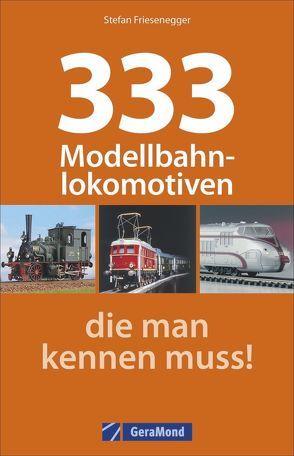 333 Modellbahnlokomotiven, die man kennen muss! von Friesenegger,  Stefan