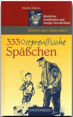 333 Ostpreußische Späßchen von Kakies,  Martin
