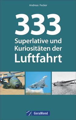 333 Superlative und Kuriositäten der Luftfahrt von Fecker,  Andreas
