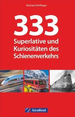 333 Superlative und Kuriositäten des Schienenverkehrs von Dörflinger,  Michael