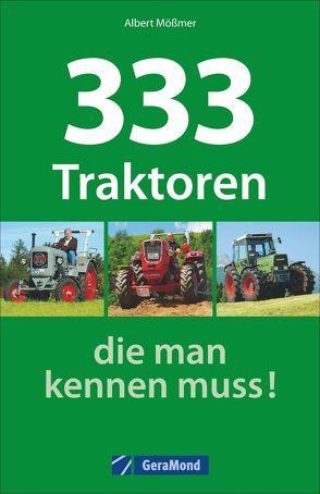 333 Traktoren, die man kennen muss! von Mößmer,  Albert